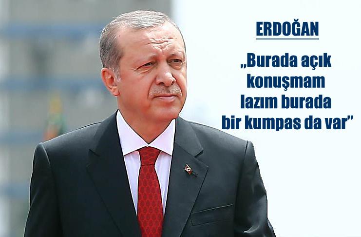 Erdoğan, 'Kumpas var, birileri organize etti'..