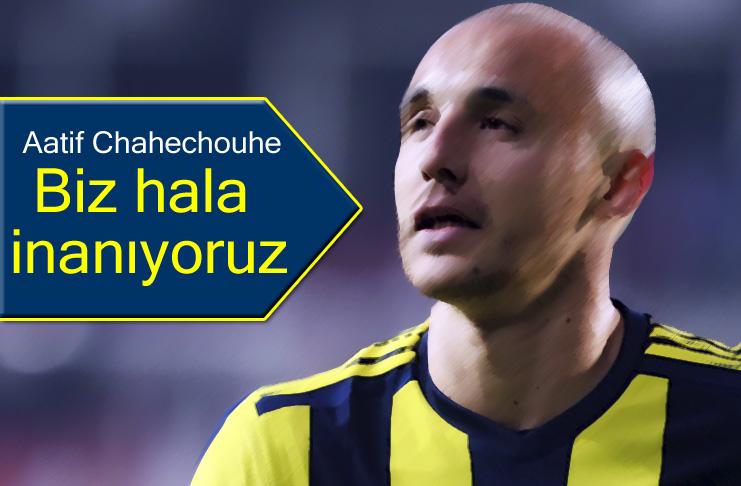 Aatif Chahechouhe: Önümüzde 5 maç var..