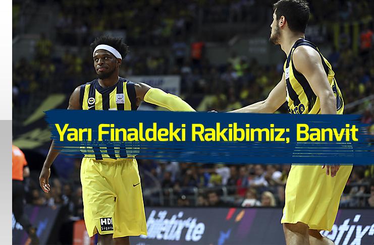 Fenerbahçe Doğuş'un Yarı Finaldeki Rakibi; Banvit