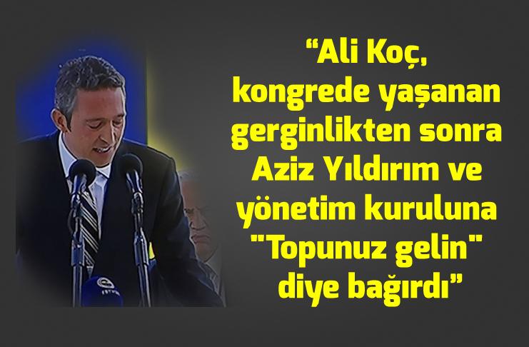 Ali Koç'tan Aziz Yıldırım'a olay sözler!