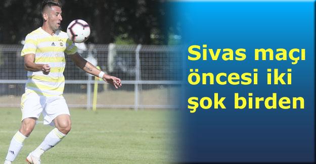 Fenerbahçe'ye Sivas maçı öncesi iki şok birden