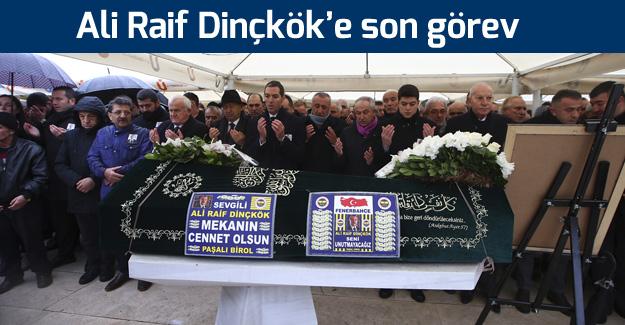 Ali Raif Dinçkök uğurlandı
