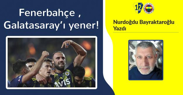 Fenerbahçe , Galatasaray'ı yener!