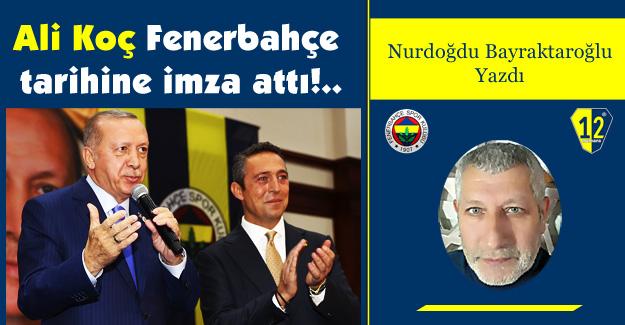Ali Koç Fenerbahçe tarihine imza attı!..