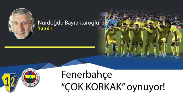 """Fenerbahçe """"ÇOK KORKAK"""" oynuyor!"""