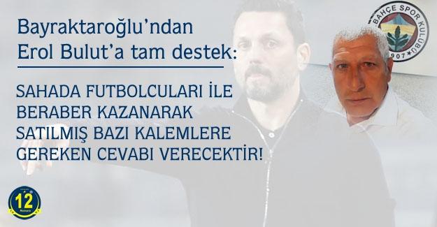 Bayraktaroğlu'ndan Erol Bulut'a tam destek..
