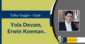 Talha Yazgan: Yola Devam, Erwin Koeman..