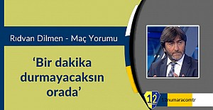 Rıdvan Dilmen: 'Bir dakika durmayacaksın...