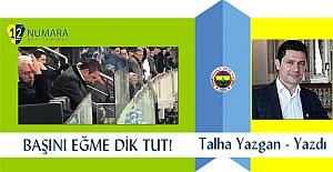 """TALHA YAZGAN: """"BAŞINI EĞME DİK TUT!"""""""