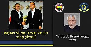 Başkan Ali Koç Ersun Yanal'a sahip çıkmalı