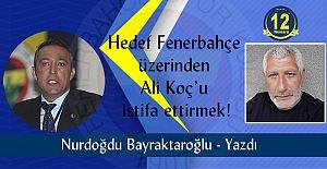 Hedef Fenerbahçe üzerinden Ali Koç'u istifa ettirmek!