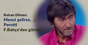 Rıdvan Dilmen: Mesut gelirse, Perotti F.Bahçe'den gitmeli