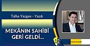 MEKÂNIN SAHİBİ GERİ GELDİ...