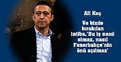 Başkanımız Ali Koç'tan önemli açıklamalar