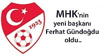 MHK'nin yeni başkanı Ferhat Gündoğdu oldu