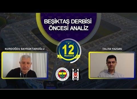 Fenerbahçe - Beşiktaş Derbisi Öncesi Analiz / 12 NUMARA